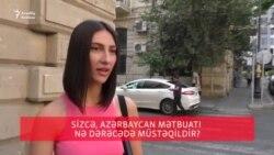 Sizcə, Azərbaycan mətbuatı nə dərəcədə müstəqildir?
