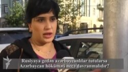 Rusiyaya gedən azərbaycanlılar tutularsa Azərbaycan höküməti necə davranmalıdır?