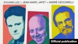Sylvain Luc, André Ceccarelli, Jean-Marc Jafet.