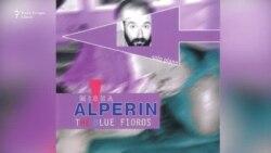 Mișa Alperin- Diversitate, avangardă, poezie, libertate