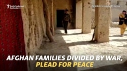 Afghan Families Divided By War, Plead For Peace