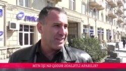 """""""MTN işi""""ndə məhkəmə hökmləri nə qədər ədalətlidir?"""