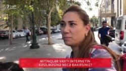Mitinqlər vaxtı internetin kəsilməsinə münasibətiniz?