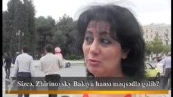 Sizcə, Zhirinovsky Bakıya hansı məqsədlə gəlib?