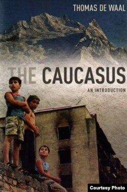 """Thomas de Waal-ın bundan əvvəl çıxan """"The Caucasus: An Introduction"""" kitabı"""