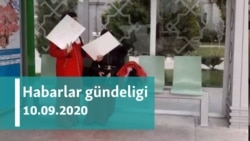 Habarlar gündeligi - 10-njy sentýabr, 2020-nji ýyl