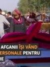 Șomeri și fără bani, afganii își vând bunurile pentru a supraviețui colapsului economic