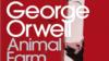 """George Orwell, """"Ferma animalelor"""" (3)"""