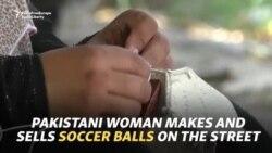 'I Beg God, Nobody Else': Pakistani Woman Makes And Sells Soccer Balls On The Street
