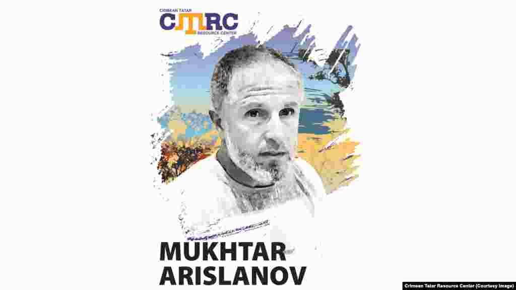 Mukhtar Arislanov, Crimean Tatar teacher at a school in the Simferopol Region On August 27, 2015, he left his home to buy groceries at a market in Simferopol and hasn't been seen since. A witness saw him being taken away by two men in police uniforms and forced into a minibus. He was 45 at the time of his disappearance.