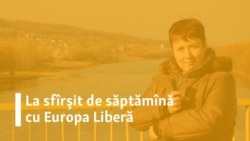 La sfârșit de săptămînă cu Europa Liberă și Valentina Ursu