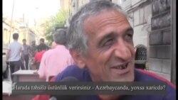 Azərbaycanda oxumağa üstünlük verərdiniz, yoxsa xaricdə?