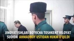 """""""Аҳмадбой"""" устидан суд ҳукми чиқди"""