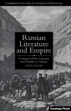 """Susan Layton's book """"Russian Literature and Empire: Conquest of the Caucasus from Pushkin to Tolstoy"""""""