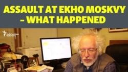 Assault At Ekho Moskvy – What Happened