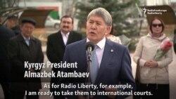 Kyrgyz President Threatens To Sue RFE/RL In 'International Courts'