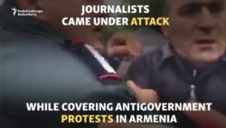 Journalists Attacked Covering Armenia's Protests