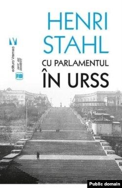 Henri Stahl, Cu Parlamentul în URSS, ediția 2018.