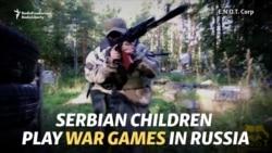 Serbian Teens Play War Games At Russian Paramilitary Camp