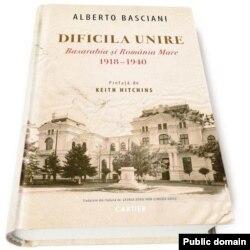 Alberto Basciani, Dificila Unire. Basarabia și România Mare, 1918-1940