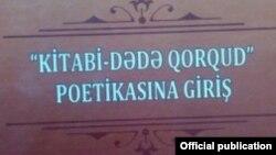 """Kamal Abdullanın """"Kitabi-Dədə Qorqud poetikasına giriş"""" kitabı"""