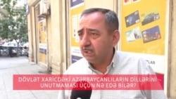 Dövlət xaricdə yaşayanların Azərbaycan dilini unutmaması üçün nə edə bilər?