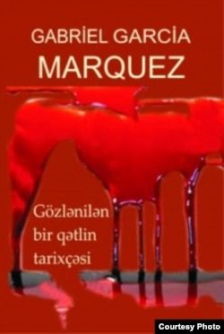 """Nobel mükafatlı Qabriel Qarsia Markesin """"Gözlənilən bir qətlin tarixçəsi"""" povesti yazıçı Əkrəm Əylislinin tərcüməsində"""