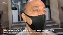 Tofiq Yaqublu xəstəxanaya gətirilib