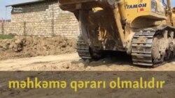"""Sakin: """"Evimizi xəbərdarlıqsız sökürlər"""""""