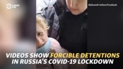 Videos Show Forcible Detentions In Russia's COVID-19 Lockdown