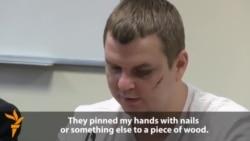 Ukrainian Activist Describes Torture, 'Crucifixion'