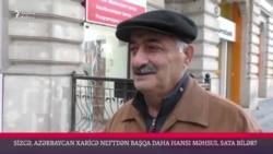 Sizcə, Azərbaycan başqa ölkələrə neftdən başqa hansı məhsullar sata bilər?