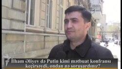 İlham Əliyev də Putin kimi mətbuat konfransı keçirsəydi, ondan nə soruşardınız?