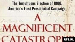 Эдвард Ларсон «Великолепная катастрофа: бурные выборы 1800 года — первая американская президентская избирательная кампания»