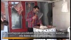 Azərbaycan prezidenti mətbuat konfransı keçirsə, ona hansı sualı ünvanlardınız?