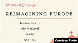 """Фрагмент обложки книги Кристиана Раффенспергера """"Переосмысление Европы: Киевская Русь в средневековом мире с 988 по 1146 годы"""""""