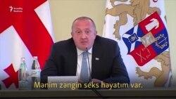 """Gürcüstan prezidenti:""""Zəngin intim həyatım var"""""""