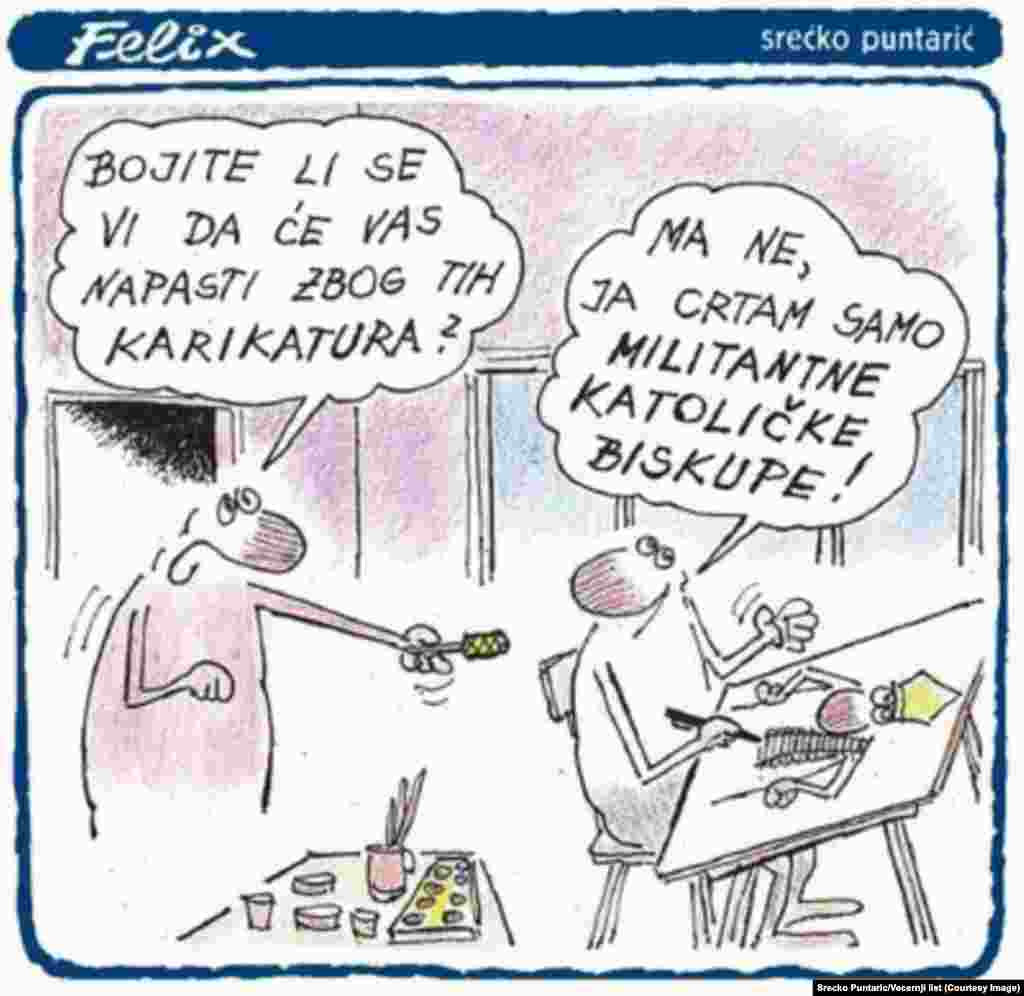 """Cartoon by Srecko Puntaric of Croatia's Vecernji List:""""Are you afraid that you'll be attacked because of these cartoons? No, I draw only militant Catholic bishops."""""""