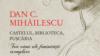 Dan C. MIHĂILESCU. Castelul, biblioteca, puşcăria