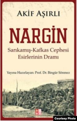 «Nargin: Sarıqamış- Qafqaz cəbhəsi əsirlərinin dramı»