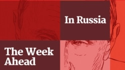 Podcast: The Week Ahead In Russia