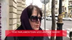 Yeni parlamentdən gözlətiniz nədir?