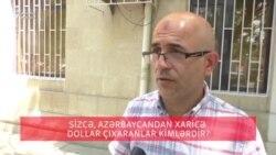 Azərbaycandan xaricə dollar çıxaranlar kimlərdir?