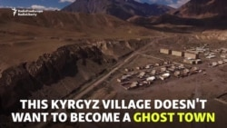 Dying Kyrgyz Village Hopes For Resurrection