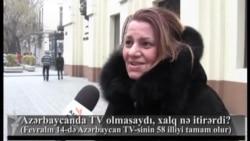 Azərbaycanda TV olmasaydı, xalq nə itirərdi?