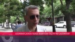 Azərbaycanda karyera qurmaq üçün nəyin olmalıdı? [Sorğu]