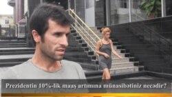 Prezidentin 10%-lik maaş artımına münasibətiniz necədir?