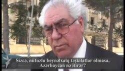 Sizcə, nüfuzlu beynəlxalq təşkilatlar olmasa, Azərbaycan nə itirər?