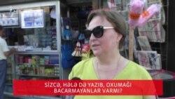 Sizcə, Azərbaycanda yazıb, oxumağı bacarmayan insan varmı?