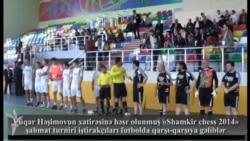 Dünya şahmatçılarının Şəmkirdə futbol yarışı olub